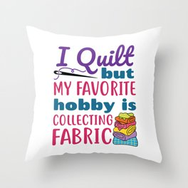 I Quilt But My Favorite Hobby Is Collecting Fabric Throw Pillow
