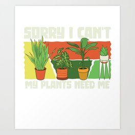 Sorry I cant my plants need me - Florist Art Print