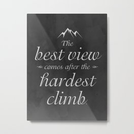 The Best View Comes After the Hardest Climb Quote Art in Distressed Black and White Metal Print