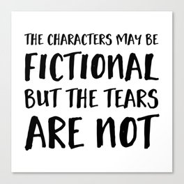 The Characters May Be Fictional But The Tears Are Not  Canvas Print
