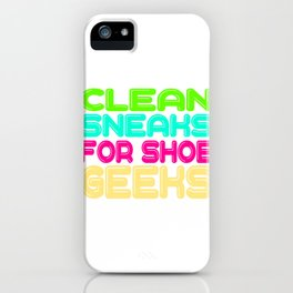 """For Clean Shoes Freaks """"Clean Sneaks For Shoe Geeks"""" T-shirt Design Geeky Shoes Sneakers Cleans iPhone Case"""