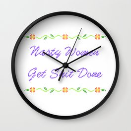 Nasty Women Get Shit Done Wall Clock