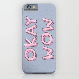 Okay wow iPhone Case