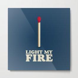 Light My Fire Metal Print