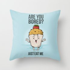 Are you bored? Just eat me! Throw Pillow