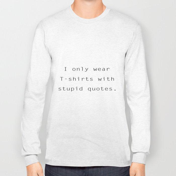 b140ea31 I Only Wear Stupid T-Shirts Long Sleeve T-shirt by ctors | Society6