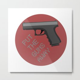 Put The Guns Away Metal Print