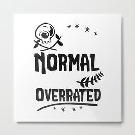 Being Normal is vastly overrated Metal Print