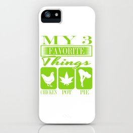 """A Nice Cannabis Tee For High Persons """"My 3 Favorite Things Chicken Pot Pie"""" T-shirt Design Sex Food iPhone Case"""