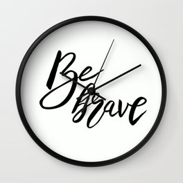 Be Brave, Inspirational Word Art Wall Clock
