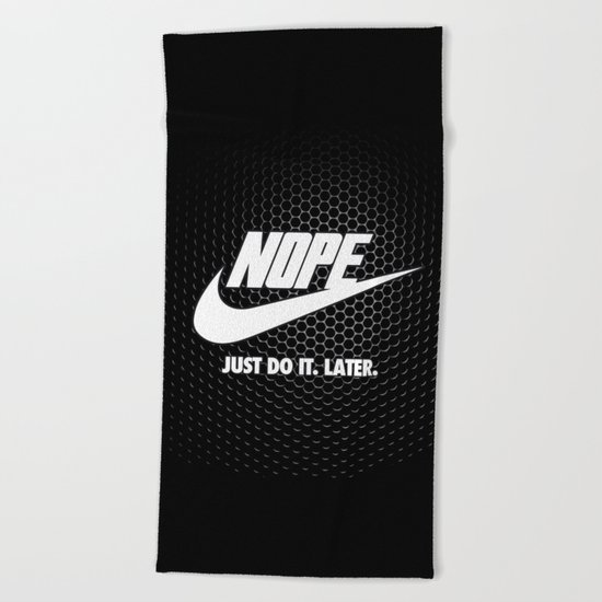 Nope – Just Do It. Later. Beach Towel