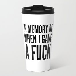 IN MEMORY OF WHEN I GAVE A FUCK Travel Mug
