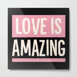 Love is Amazing Typography Metal Print