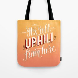 It's All Uphill From Here Tote Bag