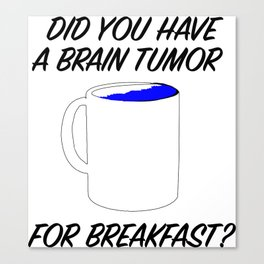brain tumor for breakfast Canvas Print