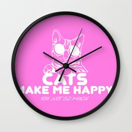 Cats make me happy you not so much Wall Clock
