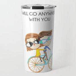 I Will Go Anywhere With You Travel Mug