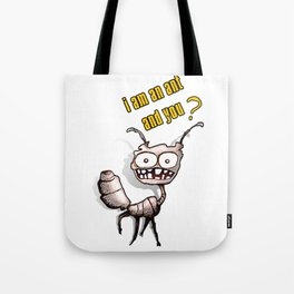 I am an ant and you? Tote Bag