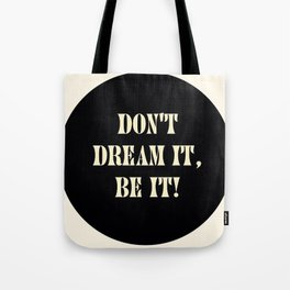 Don't dream it, be it! Tote Bag