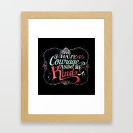 Have courage and be kind: Cinderella Framed Art Print