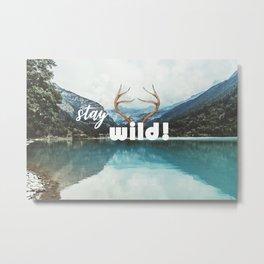 Stay wild! Metal Print