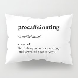 Procaffeinating Black and White Dictionary Definition Meme wake up bedroom poster Pillow Sham