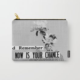 now is your chance Carry-All Pouch