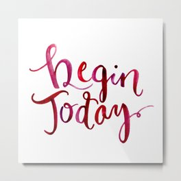 Begin Today Metal Print