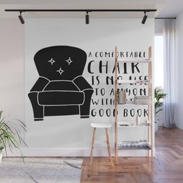 A Comfortable Chair is of No Use to Anyone Without a Good Book Wall Mural