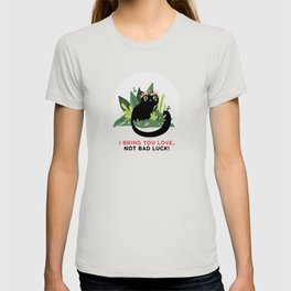 Black Cat bring you love not bad luck! T-shirt
