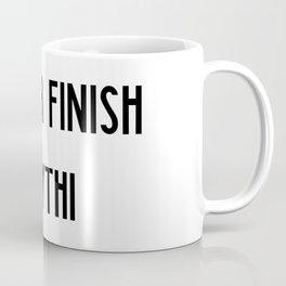 Never finish anything | funny gift Coffee Mug