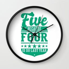 5 Because 4 Is So Last Year 5 Birthday Gift Idea Wall Clock