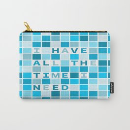 Affirmation I have all the time I need Carry-All Pouch