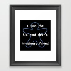 I was the kids next door's imaginary friend Framed Art Print