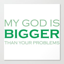 Christian,Bible Quote,God is bigger than your problems Canvas Print