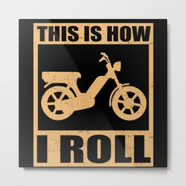 Moped | This is how I roll | Mopeds Lover Gift Metal Print