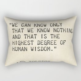 Leo Tolstoy, War and Peace. We can know only that we know nothing. And that is the highest degree of Rectangular Pillow