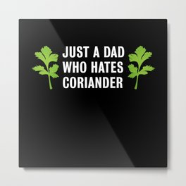 Just a Dad who hates Coriander | Gift Metal Print