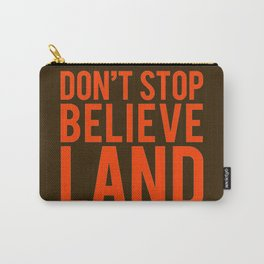 Don't Stop Believeland Carry-All Pouch