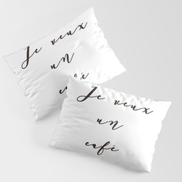 I Want Coffee Je Veux Un Cafe French Quote Words Black and White Art Pillow Sham