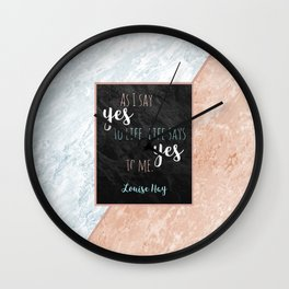 As I say yes to life, life says yes to me. Louise Hay Wall Clock