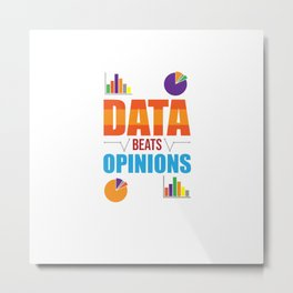 Data Analyst Analytics Funny Data Beats Opinions Gift Metal Print