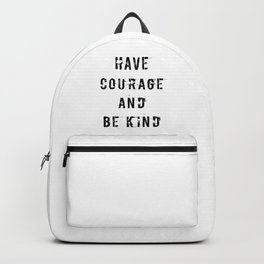 Have Courage and Be Kind Backpack