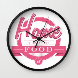 Home is where the food is  Wall Clock