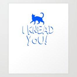 I knead you Art Print
