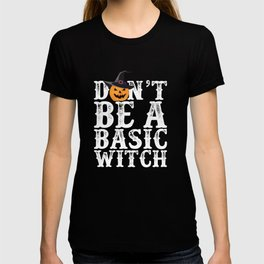 Don't Be a Basic Witch Halloween Funny Pumpkin T-shirt