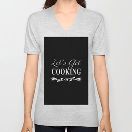 Let's Get Cooking - White on Black Kitchen Art, Apparel and Accessories for Chefs and Cooks Unisex V-Neck