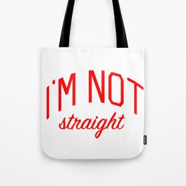 I'm Not Straight - Gay Pride Tote Bag