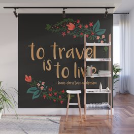 to travel is to live - black version Wall Mural