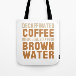 Decaffinated Coffee Is Just Useless Tote Bag